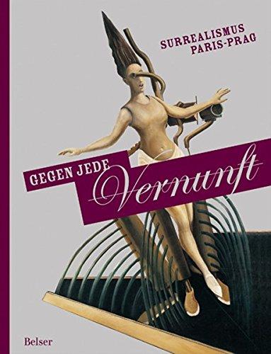 9783763025374: Gegen jede Vernunft. Surrealismus Paris - Prag