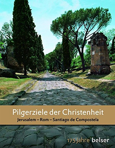 9783763025596: Pilgerziele der Christenheit: Jerusalem, Rom, Santiago de Compostela. Jubiläumsausgabe 175 Jahre Belser