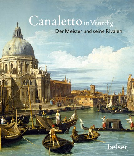 Canaletto in Venedig. Der Meister und seine Rivalen. Mit einem Beitrag v. A. Bradley.: Canaletto. ...