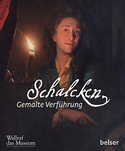 Schalcken. Gemalte Verführung.: Von Anja K.Sevcik u.a. Katalogbuch, Wallraff-Richartz-Museum ...