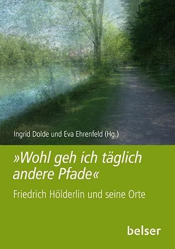 9783763027484: Wohl geh ich andere Pfade: Friedrich Hölderlin und seine Orte