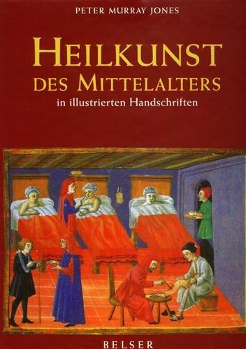 Heilkunst des Mittelalters in illustrierten Handschriften: Jones, Peter Murray: