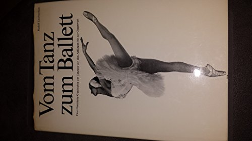 9783763090266: Vom Tanz zum Ballett. Eine illustrierte Geschichte des Tanzens von den Anfängen bis zur Gegenwart