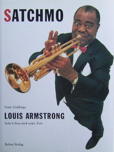 Satchmo. Louis Armstrong. Sein Leben und seine Zeit