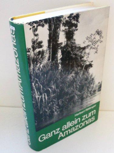 Ganz allein zum Amazonas.: Rittlinger, Herbert