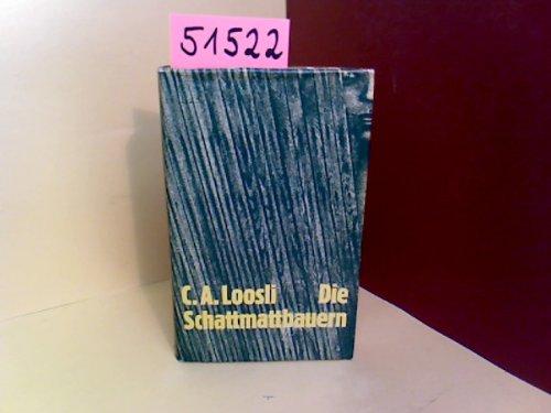 Die Schattmattbauern (Livre en allemand): C. A. Loosli