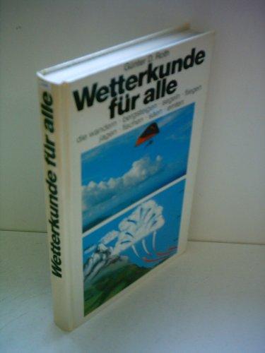 9783763222001: Wetterkunde für alle die wandern, bergsteigen, segeln, fliegen, jagen, fischen, säen, ernten.