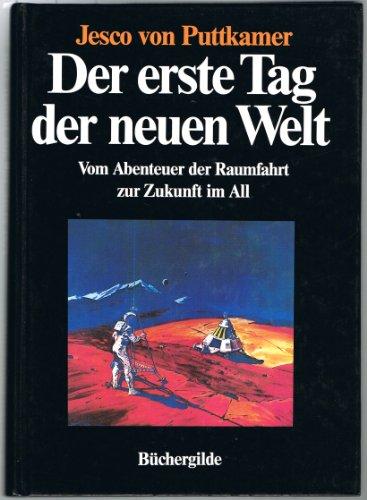 9783763226726: Der erste Tag der neuen Welt. Vom Abenteuer der Raumfahrt zur Zukunft im All.