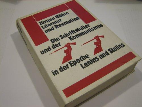 Literatur und Revolution. Der Schriftsteller und der Kommunismus in der Epoche Lenins und Stalins - Jürgen, Rühle