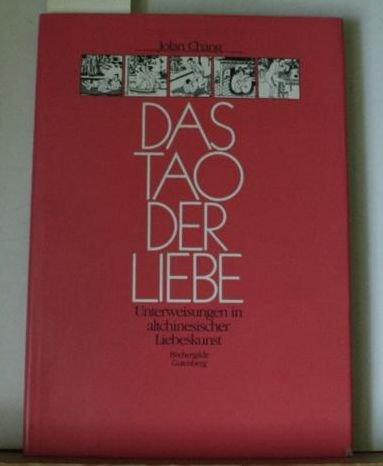 Das Tao Der Liebe Unterweisungen in Altchineischer Liebeskunst (9783763230297) by [???]
