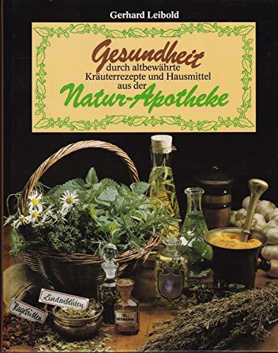 9783763231911: Gesundheit durch altbewährte Kräuterrezepte und Hausmittel aus der Natur-Apotheke [se0h]