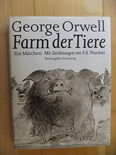 Farm der Tiere. Ein Märchen. Mit Zeichnung: Orwell, George und