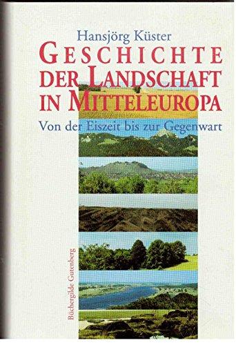 9783763245208: Geschichte der Landschaft in Mitteleuropa. Von der Eiszeit bis zur Gegenwart