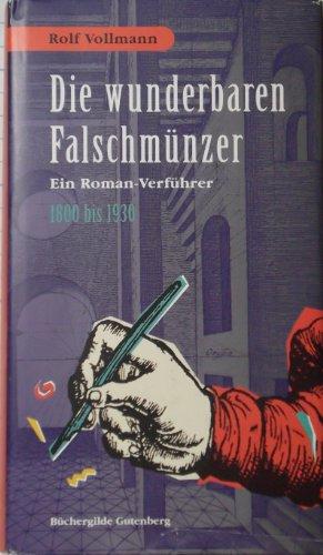 Die wunderbaren Falschmünzer. Ein Roman-Verführer 1800 bis: Rolf Vollmann
