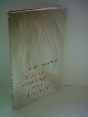 Birgit Vanderbeke: Alberta empfängt einen Liebhaber: Vanderbeke, Birgit: