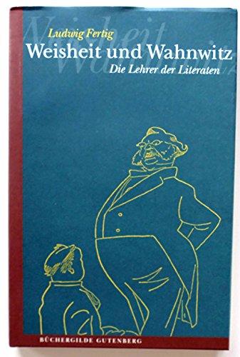 9783763251094: Weisheit und Wahnwitz. Die Lehrer der Literaten