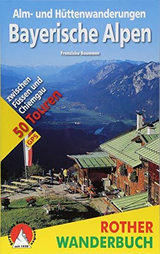 Alm- und Hüttenwanderungen Bayerische Alpen : 50 Touren zwischen Füssen und Chiemgau. Mit GPS-Daten - Franziska Baumann