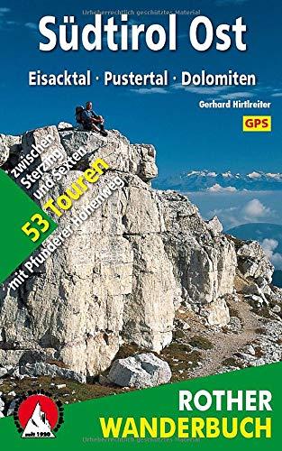 Südtirol Ost : Eisacktal - Pustertal - Dolomiten. 53 Touren zwischen Sterzing und Sexten - mit Pfunderer Höhenweg. Mit GPS-Daten - Gerhard Hirtlreiter