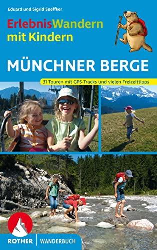 ErlebnisWandern mit Kindern Münchner Berge : 31 Touren zwischen Füssen und Inntal. Mit GPS-Tracks - Eduard Soeffker