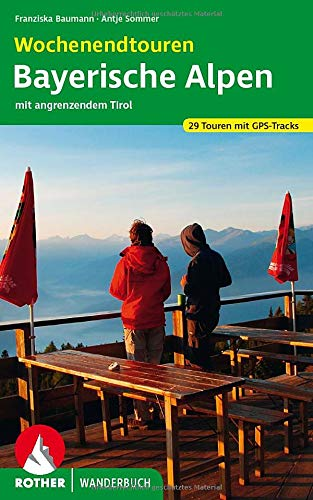 Wochenendtouren Bayerische Alpen mit angrenzendem Tirol - Franziska Baumann|Antje Sommer