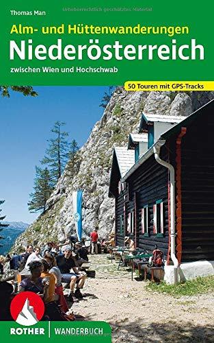 Niederösterreich: 50 Alm- und Hüttenwanderungen zwischen Wien und Hochschwab. Mit GPS-Daten - Man, Thomas