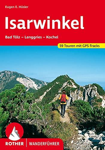 Isarwinkel : Bad Tölz - Lenggries - Kochel. 59 Touren. Mit GPS-Tracks - Eugen E. Hüsler