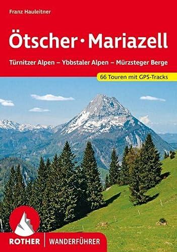 Ötscher Mariazell : Türnitzer Alpen - Ybbstaler Alpen - Mürzsteger Berge. 66 Touren. Mit GPS-Tracks - Franz Hauleitner