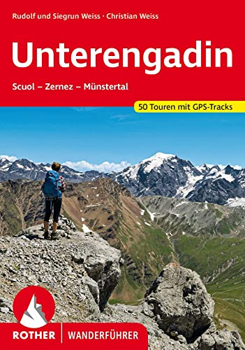 Unterengadin : Scuol - Zernez - Münstertal. 50 Touren. Mit GPS-Daten - Rudolf Weiss