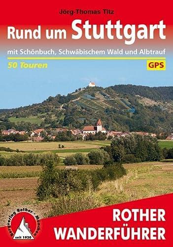 Rund um Stuttgart : mit Schönbuch, Schwäbischem Wald und Albtrauf. 50 Touren. Mit GPS-Daten. - Jörg-Thomas Titz