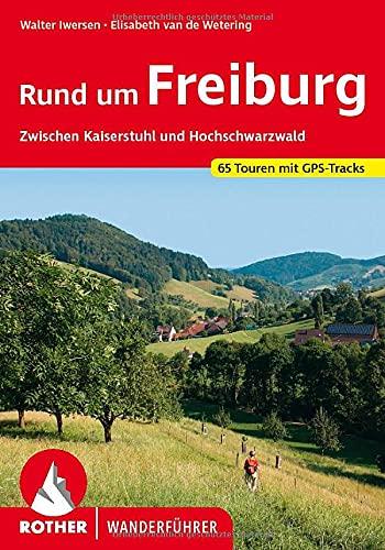9783763344178: Rund um Freiburg: zwischen Kaiserstuhl und Hochschwarzwald. 65 Touren. Mit GPS-Tracks