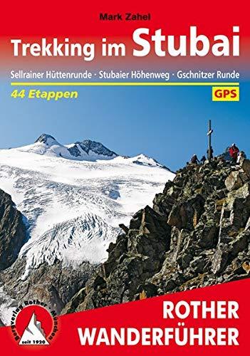 9783763344376: Trekking im Stubai: Sellrainer Hüttenrunde, Stubaier Höhenweg, Gschnitzer Runde. 44 Etappen. Mit GPS-Tracks