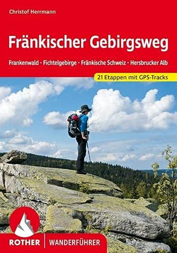 9783763344635: Fränkischer Gebirgsweg: Frankenwald - Fichtelgebirge - Fränkische Schweiz - Hersbrucker Alb. 21 Etappen. Mit GPS-Daten.