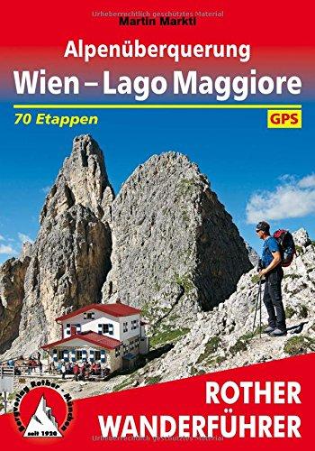 Alpenüberquerung Wien - Lago Maggiore: 70 Etappen.: Martin Marktl