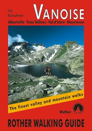 9783763348299: Vanoise - Albertville, Trois Vallees, Val d'Isere, Maurienne: Rother Walking Guide
