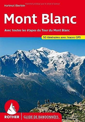 9783763349012: Mont Blanc (Mont Blanc - französische Ausgabe): Avec toutes les étapes du Tour du Mont Blanc. Les 50 plus belles randonnées. Avec traces GPS (Guide de randonnées)