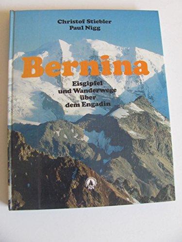 9783763374045: Bernina. Eisgipfel und Wanderwege über dem Engadin. Alpine Monografie