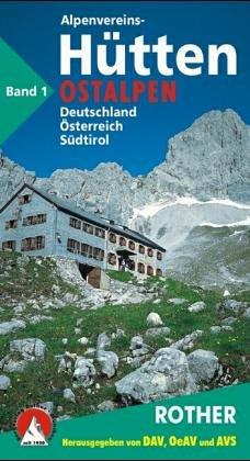 9783763380725: Die Alpenvereinshütten - Ostalpen. Band 1. Alle Schutzhütten in Deutschland, Österreich und Südtirol