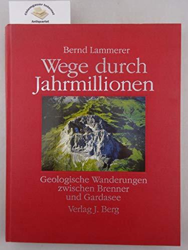 9783763410187: Wege durch Jahrmillionen. Geologische Wanderungen zwischen Brenner und Gardasee