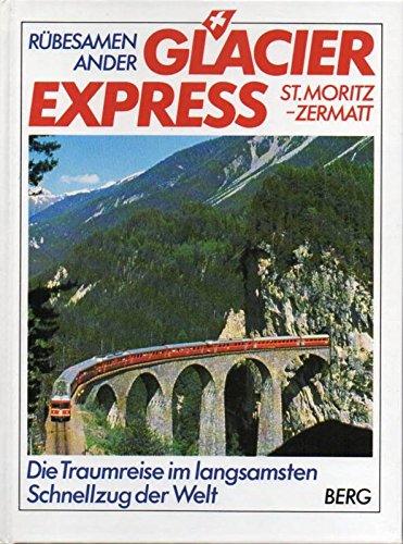 9783763411009: Glacier Express. Die Traumreise im langsamsten Schnellzug der Welt
