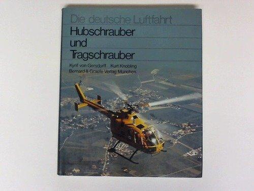 9783763752737: Hubschrauber und Tragschrauber: Entwicklungsgeschichte der deutschen Drehflugler von den Anfangen bis zu den internationalen Gemeinschaftsentwicklungen (Die Deutsche Luftfahrt)