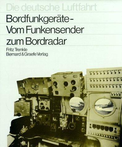 Bordfunkgeräte - Vom Funkensender zum Bordradar (Die deutsche Luftfahrt, Band 7) Trenkle, Fritz