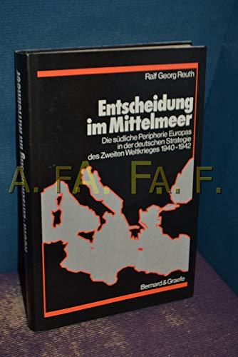 9783763754533: Entscheidung im Mittelmeer: Die südliche Peripherie Europas in der deutschen Strategie des Zweiten Weltkrieges 1940-1942