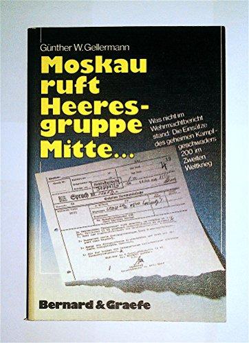 9783763758562: Moskau ruft Heeresgruppe Mitte.... Was nicht im Wehrmachtbericht stand - Die Einsätze des geheimen Kampfgeschwaders 200 im Zweiten Weltkrieg