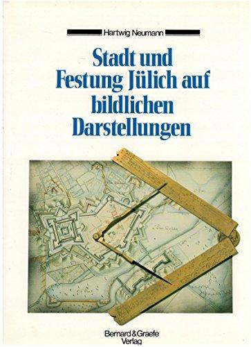 Stadt und Festung Julich auf bildlichen Darstellungen: Von der Tabula Peutingeriana bis zur ...