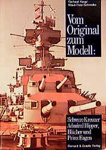 9783763758975: Vom Original zum Modell: Schwere Kreuzer Admiral Hipper, Blücher und Prinz Eugen: Eine Bild- und Plandokumentation