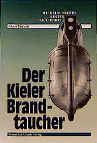 9783763759187: Der Kieler Brandtaucher: Wilhelm Bauers erstes Tauchboot. Ergebnisse einer Nachforschung