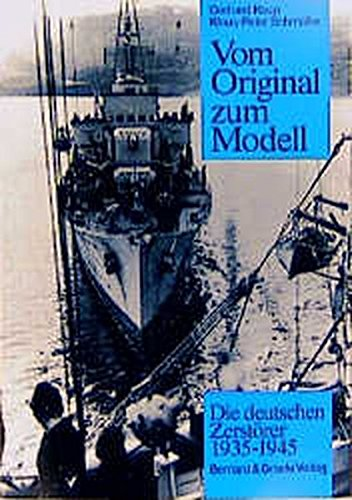 9783763759415: Vom Original zum Modell, Die deutschen Zerstörer 1935-1945