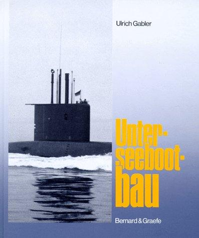 Unterseebootbau / Ulrich Gabler. Mit einer Erg.: Ulrich Gabler