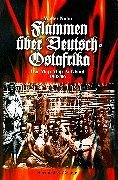 FLAMMEN UBER DEUTSCH OSTAFRIKA - Der Maji-Maji Aufstand 1905-06. ( Flames over German East Africa -...