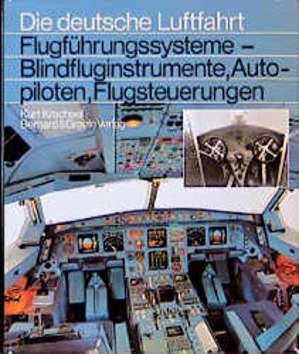 Flugfuhrungssysteme--Blindfluginstrumente, Autopiloten, Flugsteuerungen: Acht Jahrzehnte deutsche ...